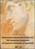 Monetazione bronzea del IV secolo d.C. Dall'imperatore Costantino I