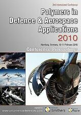 Polymers in Defence and Aerospace Applications 2010 Conference Proceedings by...