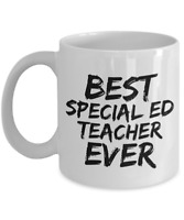 Special Ed Teacher Mug Best Ever Funny Gift Idea for Novelty Gag Coffee Tea Cup