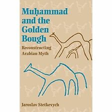 Muhammad and the Golden Bough: Reconstructing Arabian Myth by Jaroslav Stetkevych (Paperback, 2000)