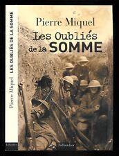 """Pierre Miquel : Les oubliés de la Somme """" Juillet - Novembre 1916 """" Tallandier"""