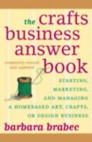 The Crafts Business Answer Book: Starting, Managing, and Marketing a Homebased A