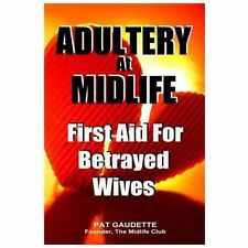 Adultery at Midlife : First Aid for Betrayed Wives by Pat Gaudette (2013,...