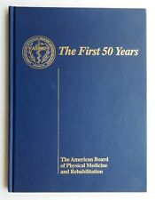 The American Board of Physical Medicine & Rehabilitation First 50 Years history