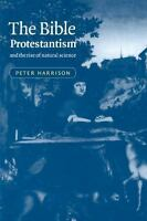 The Bible, Protestantism, and the Rise of Natural Science: By Harrison, Peter