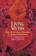 Living Myths: How Myth Gives Meaning to Human Experience by J.F. Bierlein