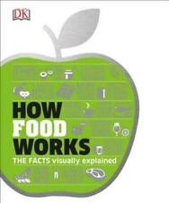 How Food Works: The Facts Visually Explained [How Things Work] DK VeryGood