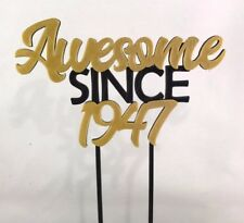 Awesome since 1947 - Birthday Cake Topper - 70th/18th/21st/30th/40th/50th/60th