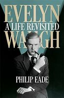 Evelyn Waugh  A Life Revisited