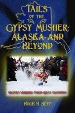 Tails of the Gypsy Musher : Alaska and Beyond