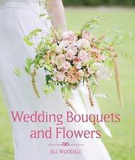 Wedding Bouquets and Flowers by Jill Woodall (Hardback, 2017)