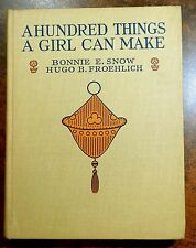 A Hundred Things a Girl Can Make 1922 Bonnie Snow & Hugo Froehlich HC Illus.