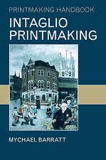 Intaglio Printmaking by Mychael Barratt (Paperback, 2008)