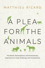 A Plea for the Animals: The Moral, Philosophical, and Evolutionary Imperative to