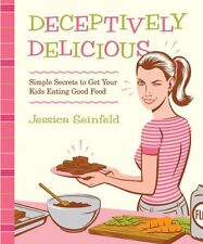 Deceptively Delicious: Simple Secrets to Get Your Kids Eating Good Food by Jessi
