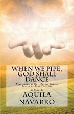 When We Pipe, God Shall Dance by Aquila Navarro (2011, Paperback)