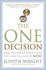 The One Decision: Making the Single Choice That Will Lead to a Life of More Wrig
