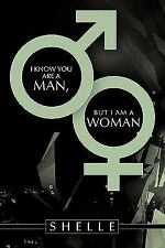 I Know You Are a Man, but I Am a Woman by Shelle (2010, Paperback)
