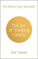 The Art of Thinking Clearly: Better Thinking.. by Rolf Dobelli (Paperback) Book