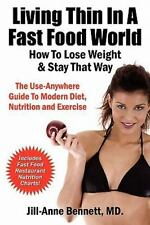 Living Thin in a Fast Food World : How to Lose Weight and Stay That Way by...