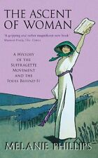 The Ascent Of Woman: A History of the Suffragette Movement,Melanie Phillips