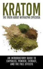 Kratom The Truth About Mitragyna Speciosa: An Introductory Guide Kratum Powder