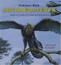 Archaeopteryx and Other Flying Dinosaurs (Prehistoric Wor. by Schomp, Virginia