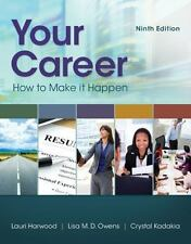 Your Career : How to Make It Happen by Lisa Owens, Lauri Harwood and Crystal...