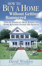DAVID M. WEEKLEY PATRICK BYERS How to Buy a Home Without Getting Hammered NEW