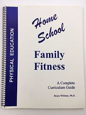 Home School Family Fitness A Complete Curriculum Guide Homeschool P.E. Whitney