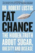 Fat Chance: The Hidden Truth About Sugar, Obesity and Disease by Robert H....