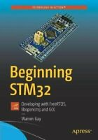 Beginning STM32 Developing with FreeRTOS, libopencm3 and GCC 9781484236239
