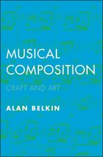 Musical Composition : Craft and Art, Paperback by Belkin, Alan, Like New Used...
