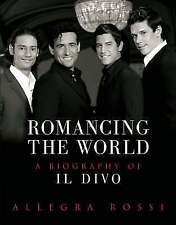 Romancing The World: A Biography of  Il Divo by Allegra Rossi (Hardback, 2005)
