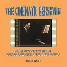 The Cinematic Gershwin: An Illustrated Study of George Gershwin's Music for Movi