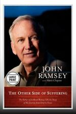 The Other Side of Suffering: The Father of JonBenet Ramsey Tells the Story of...