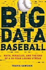 Big Data Baseball: Math, Miracles, and the End of a 20-Year Losing Streak by Sa