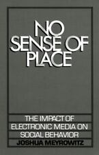 No Sense of Place : The Impact of Electronic Media on Social Behavior by...