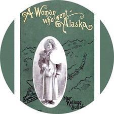 A Woman Who Went to Alaska, May Kellogg Sullivan Adventure Audiobook on 1 MP3 CD