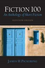 Fiction 100: An Anthology of Short Fiction (11th Edition) by Pickering, James H