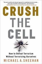 Crush the Cell: How to Defeat Terrorism Without Terrorizing Ourselves, Michael A