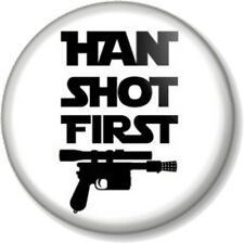 HAN SHOT FIRST Han Solo 25mm Pin Button Badge Star Wars Harrison Ford Movie Film
