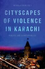Cityscapes of Violence in Karachi : Publics and Counterpublics (2017, Hardcover)