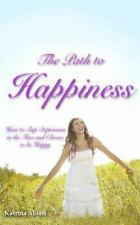 The Path to Happiness: How to Slap Depression in the Face and Choose to Be...