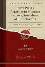 State Papers Relating to Musters, Beacons, Ship-Money, &C., in Norfolk: From 162