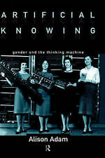 Artificial Knowing: Gender and the Thinking Machine-ExLibrary