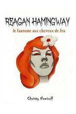 Reagan Hamingway : Le Fantome Aux Cheveux de Feu by Nemiroff Christy (2016,...