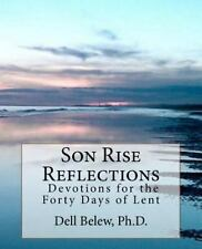 Son Rise Reflections : Devotions for Forty Days of Lent by Dell Belew (2012,...