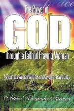 The Power of God Through a Faithful Praying Woman : A Victorious Woman Will...