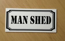 Man Shed Sign !  Quality 3mm Plastic.  Ideal Gift, Novelty Item.  (NS-15)